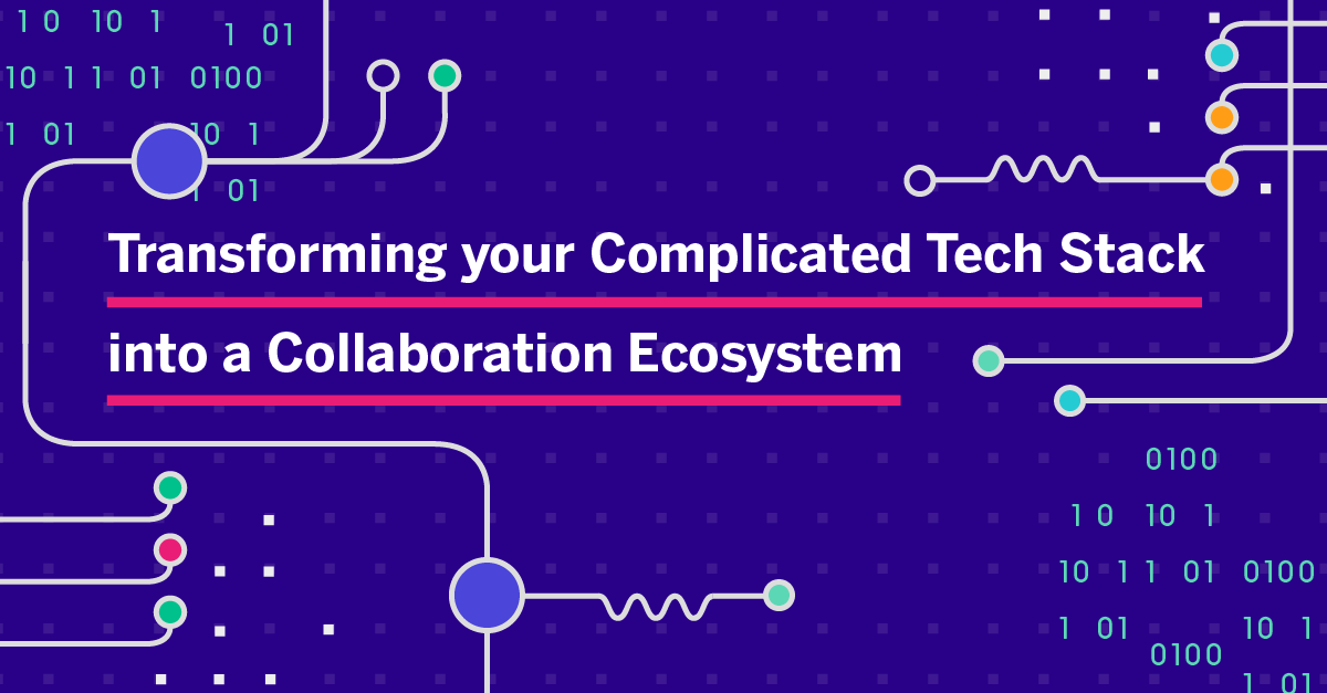 Transforming your Complicated Tech Stack into a Collaboration Ecosystem