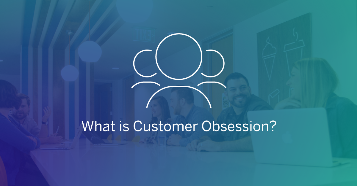 What Is Customer Obsession?